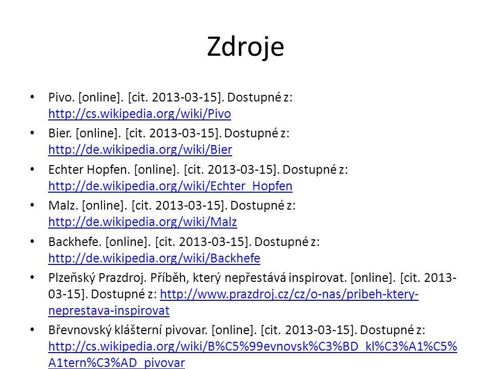 Zdroje Pivo. [online]. [cit. 2013-03-15]. Dostupné z: http://cs.wikipedia.org/wiki/Pivo.